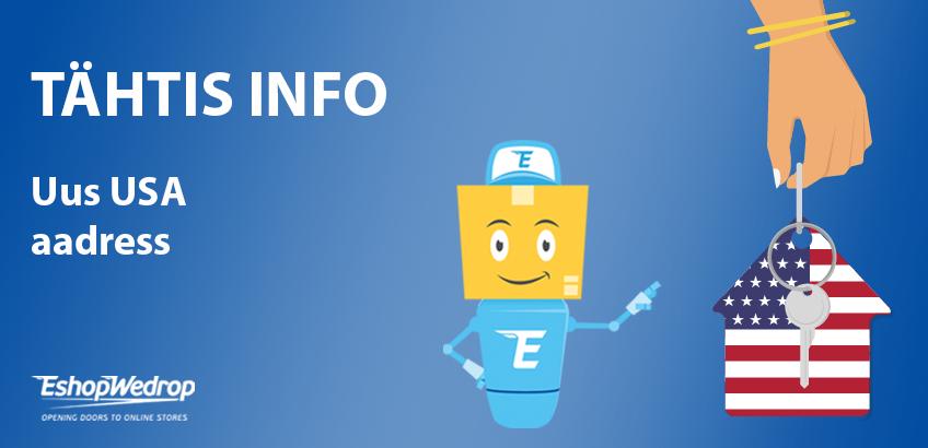 Tähtis info - Uus EshopWedropi USA aadress